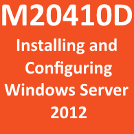 M20410D - Installing and Configuring Windows Server 2012